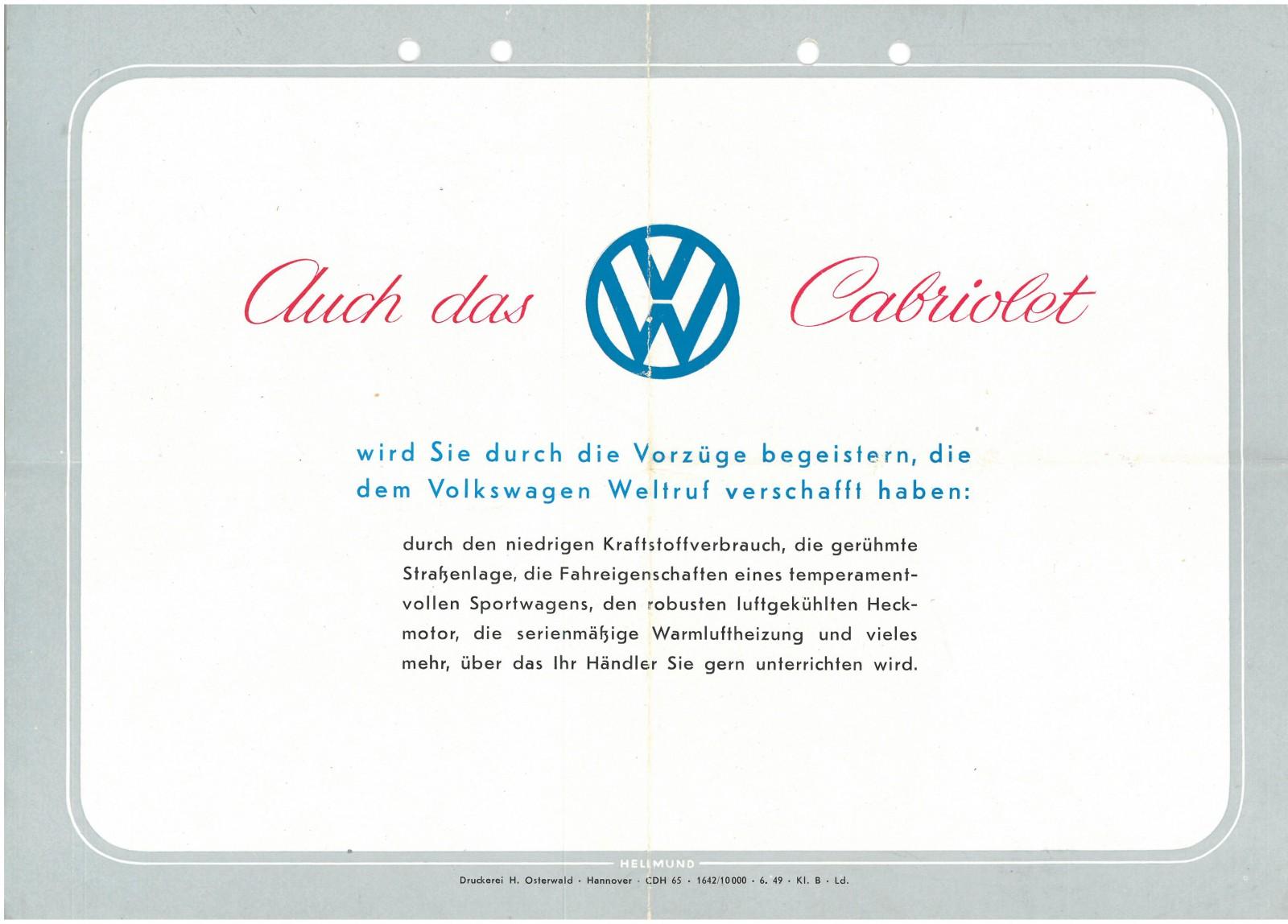 Endast 696 exemplar byggdes – karosserifabriken i Wülfrath hamnade i stora ekonomiska problem efter en brand den 23 juli 1949. Karmann i Osnabrück som byggde den fyrsitsiga versionen av VW-cabben gick det desto bättre för.
