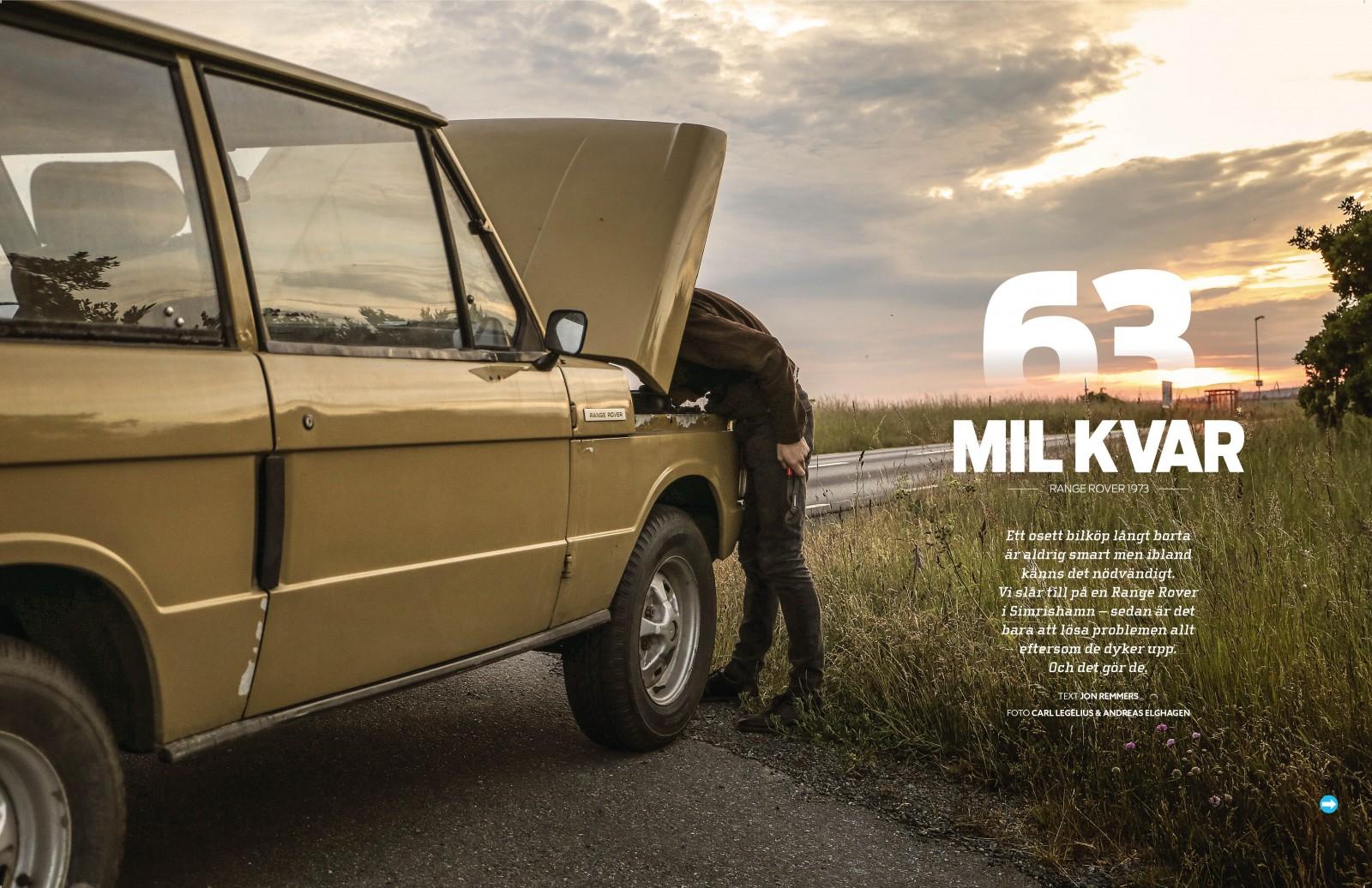 Allt började – som det ofta brukar – med ett tips. I Simrishamn skulle det finnas en Range Rover 1973 som bara haft en ägare. Originalskick med V8-motorn kvar, ovanligt! Besiktigad och körklar skulle den också vara.  Det visade sig att allt stämde – och vi slog till! Dock krävdes lite arbete innan vi kunde köra hem den till Stockholm. Ett kamaxelbyte till exempel...