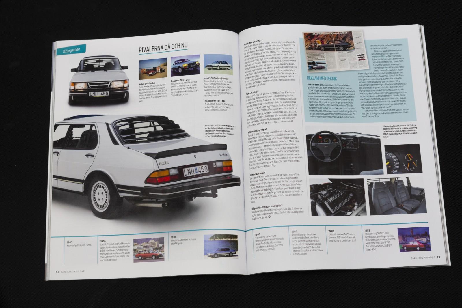 Med en Saab 900 Turbo i garaget har du inte bara en särdeles cool bil. Du äger ett monument över en epok i Saabs historia. En stolt representant för den svenska nationens lätt uppblåsta självbild från en tid då vi var bäst, störst och vackrast. Men håll koll på bärarmsinfästningarna.