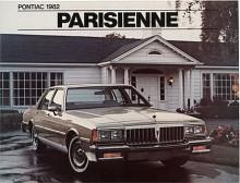 Nu är det 1982 och Pontiac Parisienne är nu en med grill och emblem från Pontiac nödtorftigt kamouflerad Chevrolet Caprice. Den sålde bra i Canada - man fick Pontiacnamnets prestige för obetydligt mer än man fick betala för en Chevrolet.